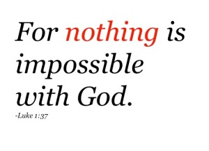 Luke 1-37 For-Nothing-is-impossible-with-God